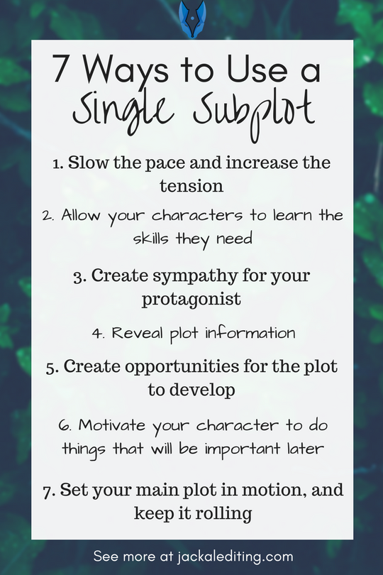 7 Ways to Use a Single Subplot | 7 tips for incorporating subplots into your stories without them feeling forced or extraneous. See jackalediting.com for the full article. A must read for writers who struggle with subplots.