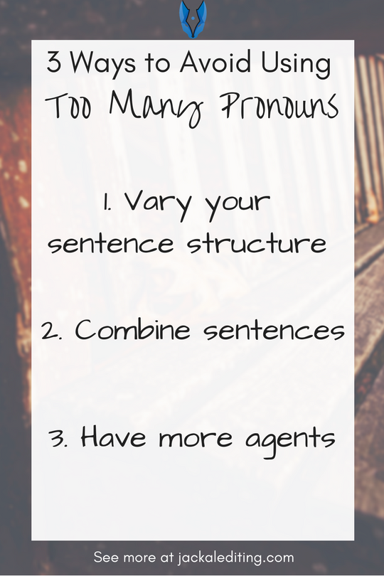 3 Ways to Avoid Using Too Many Pronouns | Tips for avoiding the use of too many pronouns and subsequently boring your readers. A must read for writers who want to spice up their prose! Head over to jackalediting.com for the full article, and more great writing tips from a freelance book editor!