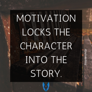 Motivation Locks the Character into the Story. 5 Places to Look for Your Character's Motivation.