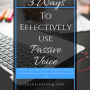 3 Ways to Effectively Use Passive Voice