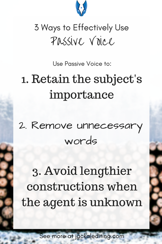 3 Ways to Effectively Use Passive Voice | Tips for writers from a freelance book editor about using passive voice effectively. Do you know how to use passive voice effectively? Head over to jackalediting.com for the full article, and more great writing tips from a freelance book editor!