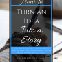 How to Turn an Idea into a Story