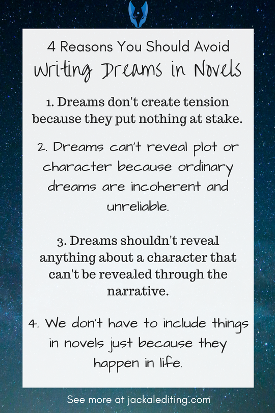 4 Reasons You Should Avoid Dreams in Novels |Advice about why you should avoid writing out detailed dreams in novels. Head over to jackalediting.com for the full article, and more great writing tips from a freelance book editor!