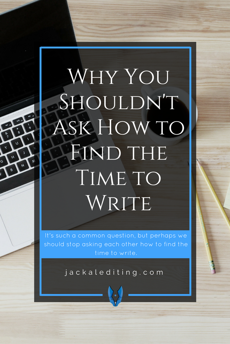 Why You Shouldn't Ask How to Find the Time to Write | A discussion about where to find the time to write, and why you shouldn't be asking this question. A must read for writers who can't find the time to write, and what to know how they can.
