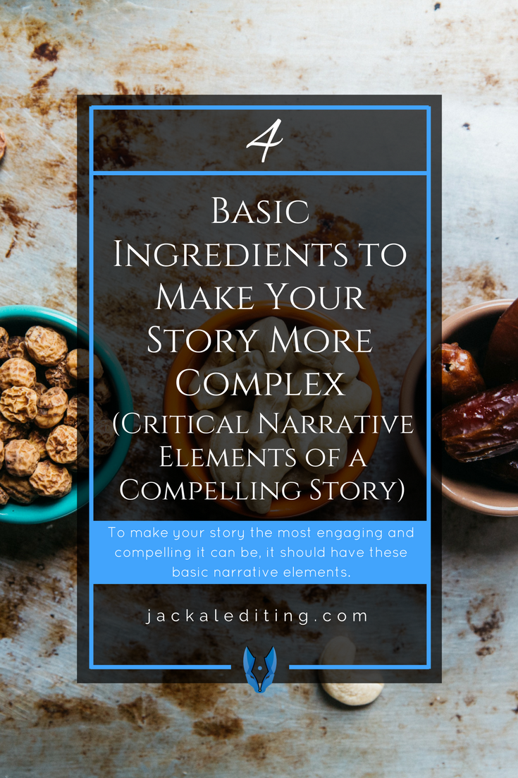 4 Basic Ingredients to Make Your Story More Complex | For your story to be the most engaging and compelling it can be, it should comprise these basic narrative elements. A must read for writers who want to get the best out of their stories. Read more at jackalediting.com.