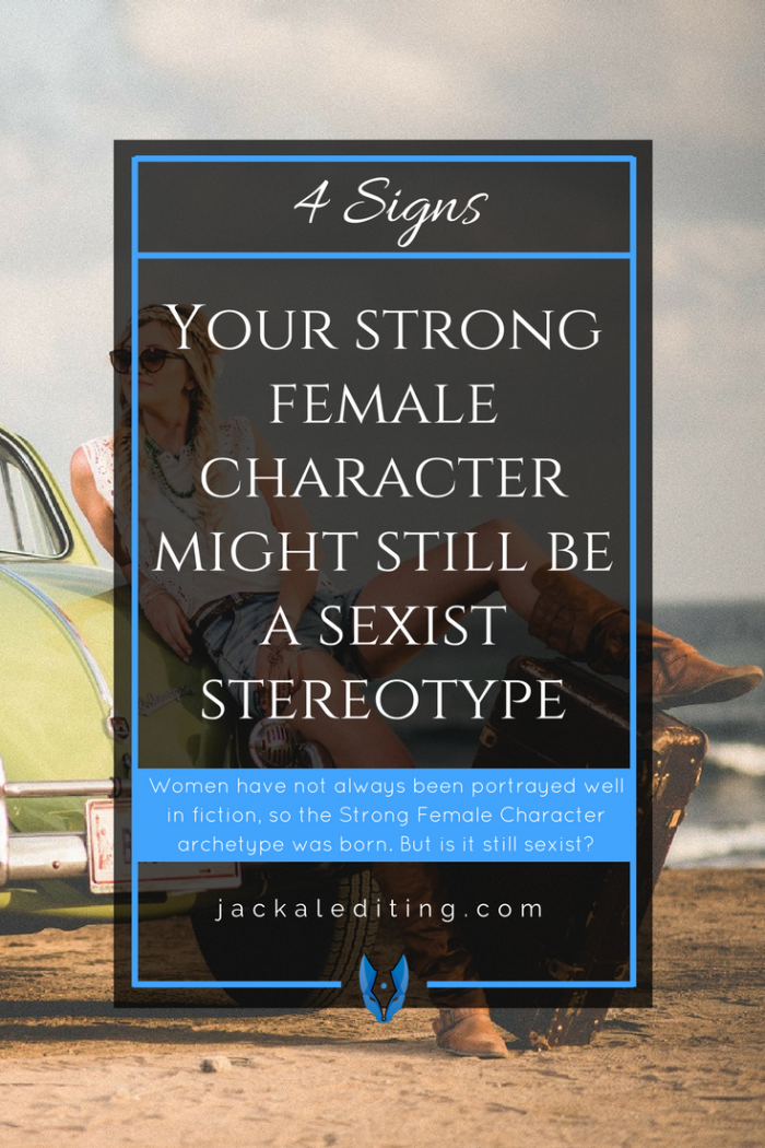 4 Signs Your Strong Female Character Might Still be a Sexist Stereotype | Tips for how to make sure your strong female characters aren't doing more harm than good. A must read for writers wanting to write strong female characters.