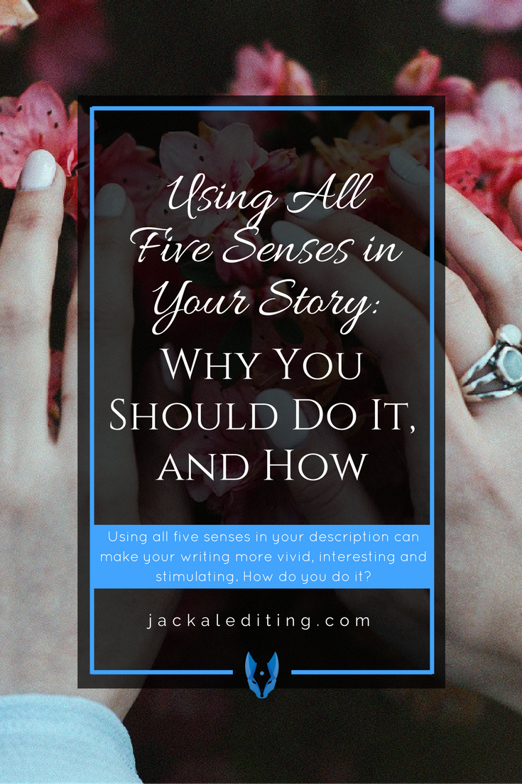 Using All Five Senses in Your Story: Why You Should Do It, and How | Tips for writers about using all five senses when describing events and settings in their stories. A must read for writers who aren't sure what it means to tap into their characters' senses.