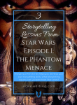 3 Storytelling Lessons from Star Wars Episode I: The Phantom Menace