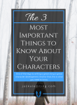 The 3 Most Important Things to Know About Your Characters