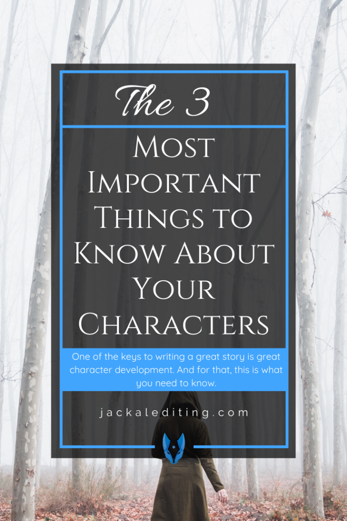 3 Most Important Things to Know About Your Characters | One of the keys to writing a great story is great character development. And for that, this is what you need to know. Read the full post at jackalediting.com