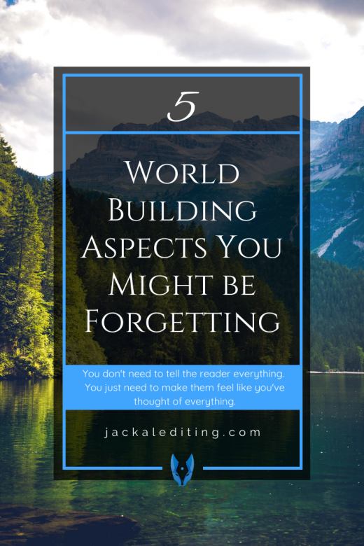 5 World Building Aspects You Might be Forgetting | Good world building makes a fictional world feel real and lived in. You don't need to tell the reader everything. You just need to make them feel like you've thought of everything. Read the full post at jackalediting.com