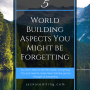 5 World Building Aspects You Might be Forgetting