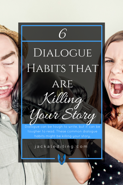 6 Dialogue Habits that are Killing Your Story | These 6 dialogue habits might be killing your story. Learn what they are and how to avoid them. A must read for writers who can't seem to get their dialogue right.