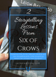 2 Storytelling Lessons from SIX OF CROWS