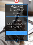 How To Write Vivid Scenes: Avoid Unnecessary Adverbs