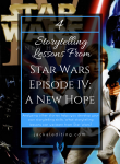4 Storytelling Lessons from Star Wars: A New Hope