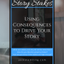 Story Stakes: Using Consequences to Drive Your Story